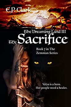 The Dreaming Land III: The Sacrifice (The Zemnian Series Book 7) by [Clark, E.P.]