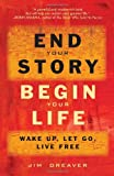 End Your Story, Begin Your Life, Jim Dreaver, 1571746595
