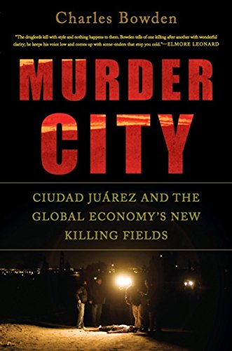 (Murder City: Ciudad Juarez and the Global Economy's New Killing Fields)