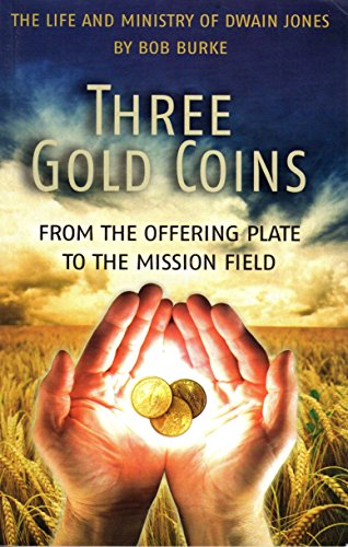- Three Gold Coins - From the Offering Plate to the Mission Field (The Life and Ministry of Dwain Jones)