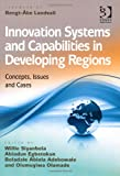 Innovation Systems and Capabilities in Developing Regions : Concepts Issues and Cases, Egbetokun, Abiodun and Siyanbola, Willie, 1409423077