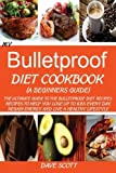 My Bulletproof Diet Cookbook (A Beginners Guide):: The Ultimate Guide to the Bulletproof Diet Recipes: Recipes to help you Lose up to 1LBS Every Day, Regain Energy and Live a Healthy Lifestyle.