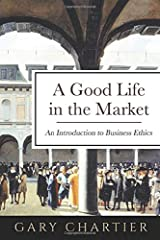 A Good Life in the Market: An Introduction to Business Ethics Paperback