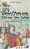 Why Beethoven Threw the Stew: And Lots More Stories About the Lives of Great Composers (English Edition)