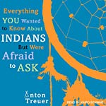 Everything You Wanted to Know about Indians but Were Afraid to Ask | Anton Treuer