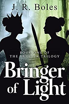 Bringer of Light: Book One of the Bringer Trilogy by [J. R. Boles]