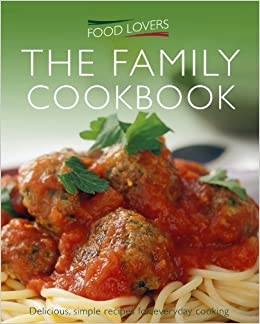 Food lovers family cookbook over 300 delicious recipes for everyday food lovers family cookbook over 300 delicious recipes for everyday cooking jonnie leger 9781907176593 amazon books forumfinder Choice Image
