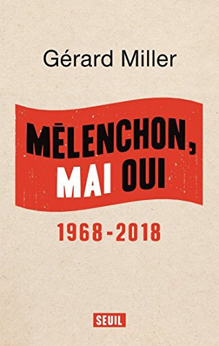 Mélenchon, Mai oui - 1968-2018 (DOCUMENTS (H.C)) (French Edition)