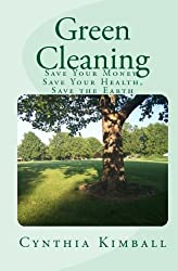 Green Cleaning: Save Your Money, Save Your Health, Save The Earth by Cynthia Kimball (2009-03-09)