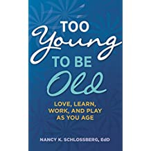 Too Young to Be Old: Love, Learn, Work, and Play as You Age (LifeTools: Books for the General Public)