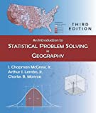 An Introduction to Statistical Problem Solving in Geography, McGrew, J. Chapman, Jr. and Lembo, Arthur J., Jr., 1478611197