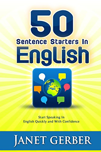 50 Sentence Starters in English: Start Speaking in English Quickly and with Confidence