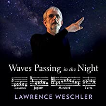 Waves Passing in the Night: Walter Murch in the Land of the Astrophysicists Audiobook by Lawrence Weschler Narrated by Chris Kayser