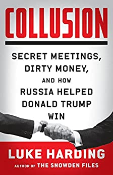 Collusion: Secret Meetings, Dirty Money, and How Russia Helped Donald Trump Win by [Harding, Luke]