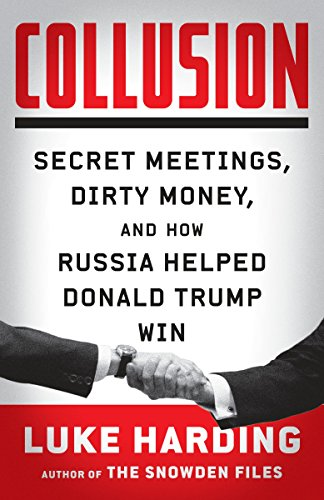 Collusion: Secret Meetings, Dirty Money, and How Russia Helped Donald Trump Win cover