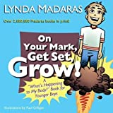 On Your Mark, Get Set, Grow!: A 'What's Happening to My Body?' Book for Younger Boys by Lynda Madaras (Feb 13 2008)