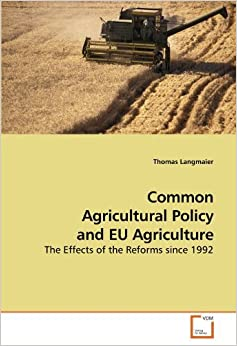 Book Common Agricultural Policy and EU Agriculture: The Effects of the Reforms since 1992 by Thomas Langmaier (2010-03-21)