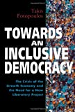Towards an Inclusive Democracy : The Crisis of the Growth Economy and the Need for a New Liberatory Project, , 0304336289