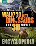 Walking with Dinosaurs Encyclopedia (Walking With Dinosaurs the 3d Movie) by Brusatte, Steve (2013) Hardcover