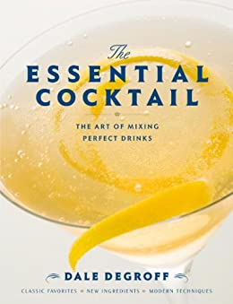 The Essential Cocktail: The Art of Mixing Perfect Drinks by [DeGroff, Dale]
