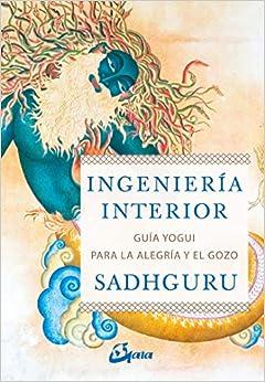 Ingeniería Interior. Guía Yogui Para Alcanzar La Alegría Y El Gozo por Sadhguru epub