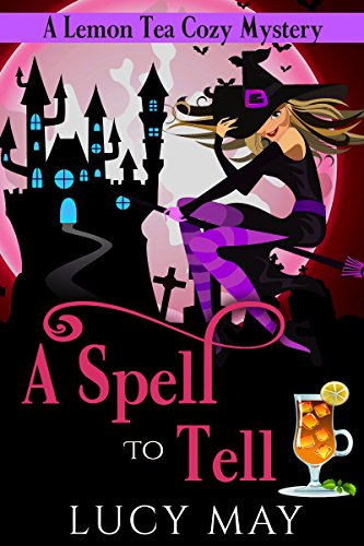 A Spell To Tell (Lemon Tea Cozy Mysteries Book 2) by [May, Lucy]