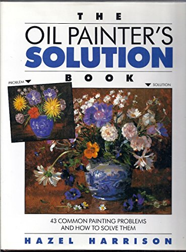 Oil Painters Solution Book (The Oil Painter's Solution Book)