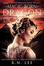 Magic-Born Dragon: An Epic Dragon Fantasy Adventure: Book Two of the Dragon Born Trilogy