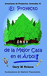 ¡El Proyecto de la Mejor Casa en el Árbol!: Edición Español Latinoamérica (Aventuras de Proyectos Juveniles nº 1) (Spanish Edition)