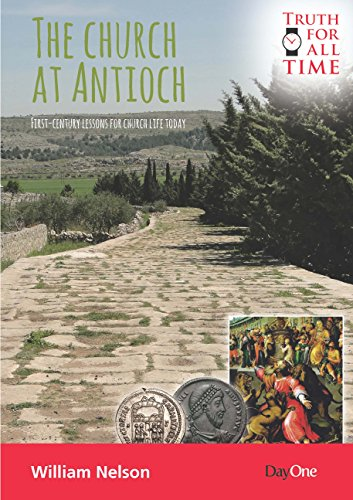 The Church at Antioch: First Century Lessons for Church Life Today (Truth for All Time)