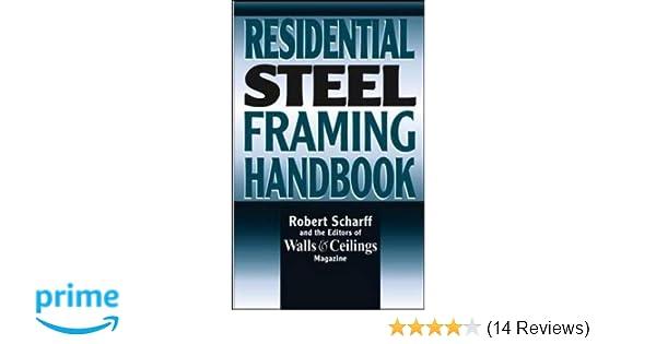 Residential Steel Framing Handbook: Robert Scharff, Walls & Ceilings ...