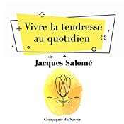 Vivre la tendresse au quotidien (Collection Jacques Salomé) | Jacques Salomé