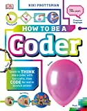 How to Be a Coder: Learn to Think Like a Coder with Fun Crafts, Then Code for Real in Scratch Onlin