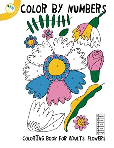 Amazon Colour By Numbers Coloring Book For Adults Flowers 9781532726040 Individuality Books