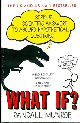 What If?: Serious Scientific Answers to Absurd Hypothetical Questions (Gift Ideas Strange)