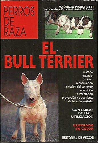 Bull terrier, el (Perros De Raza (de Vecchi)): Amazon.es: Maurizio Marchetti: Libros