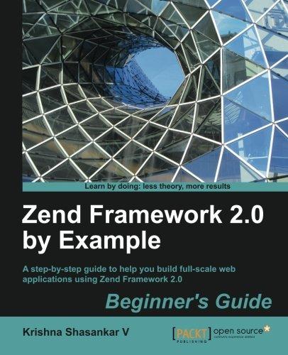 Zend Framework 2.0 by Example: Beginner's Guide by Krishna Shasankar V, Publisher : Packt Publishing