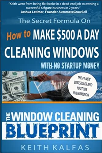 The window cleaning blueprint how to make 500 a day cleaning the window cleaning blueprint how to make 500 a day cleaning windows keith kalfas 9781530874446 amazon books malvernweather Image collections