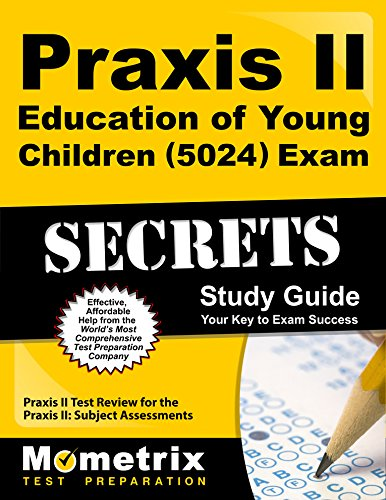 Praxis II Education of Young Children (5024) Exam Secrets Study Guide: Praxis II Test Review for the Praxis II: Subject Assessments