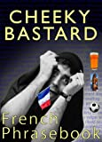 Cheeky Bastard French Phrasebook