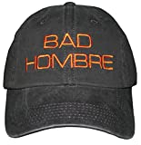You're one Bad Hombre! YOUR CHOICE of several thread colors to announce it to the world! OK...so maybe you're not...but no one else has to know! ;-) *Please see our other hat options that are made in the U.S. This particular hat is not made in USA; h...