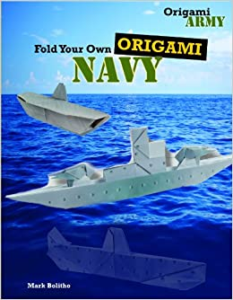 Fold Your Own Origami Navy Army Mark Bolitho 9781477714676 Amazon Books