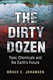 The Dirty Dozen: Toxic Chemicals and the Earth's Future by Johansen Ph.D., Bruce E. (2003) Paperback