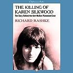The Killing of Karen Silkwood: The Story Behind the Kerr-McGee Plutonium Case | Richard Rashke