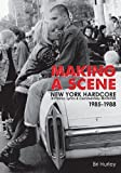 making a scene new york hardcore in photos lyrics commentary revisited 1985 1988