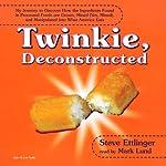 Twinkie, Deconstructed   Steve Ettlinger