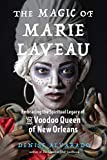 The Magic of Marie Laveau: Embracing the Spiritual Legacy of the Voodoo Queen of New Orleans