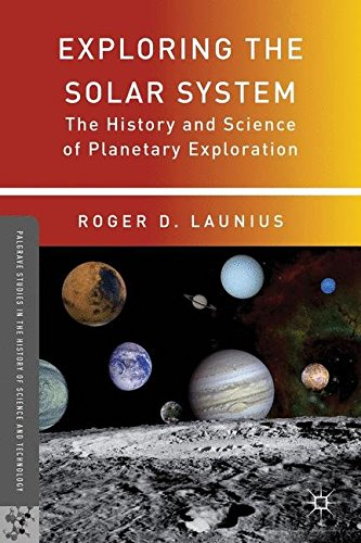 Exploring the Solar System: The History and Science of Planetary Exploration (Palgrave Studies in the History of Science