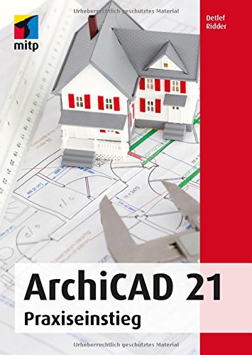 ArchiCAD 21: Praxiseinstieg (mitp Professional)