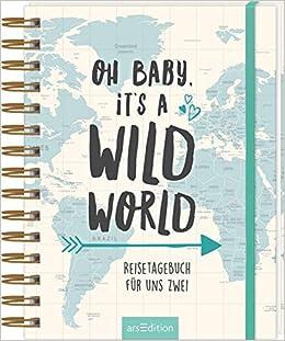 Oh Baby, it's a wild world - Reisetagebuch / Erinnerungsbuch an eine schöne Reise - originelles Geschenk zur Hochzeit: Reisetagebuch für uns zwei